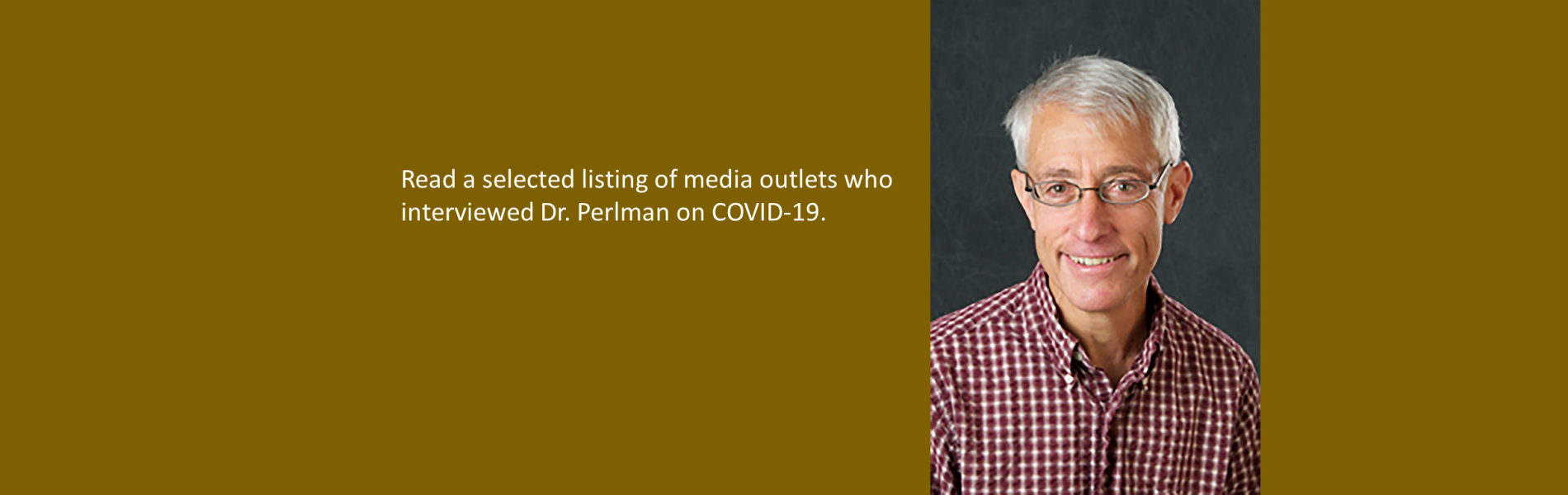 Stanley Perlman:  Selected stories on him discussing COVID-19